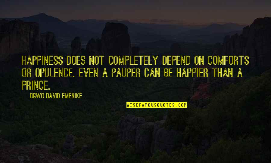 Happy Or Not Quotes By Ogwo David Emenike: Happiness does not completely depend on comforts or