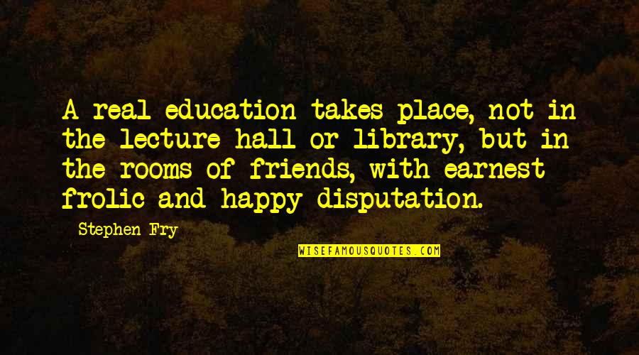 Happy Or Not Quotes By Stephen Fry: A real education takes place, not in the