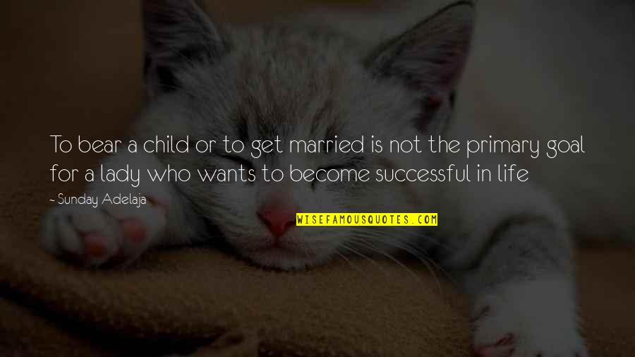 Happy Or Not Quotes By Sunday Adelaja: To bear a child or to get married