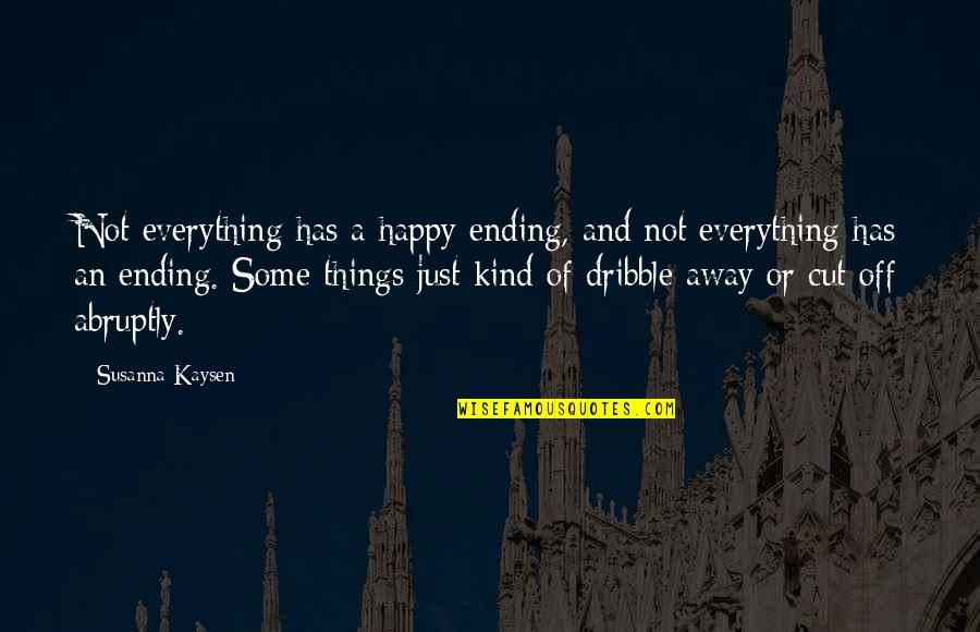 Happy Or Not Quotes By Susanna Kaysen: Not everything has a happy ending, and not