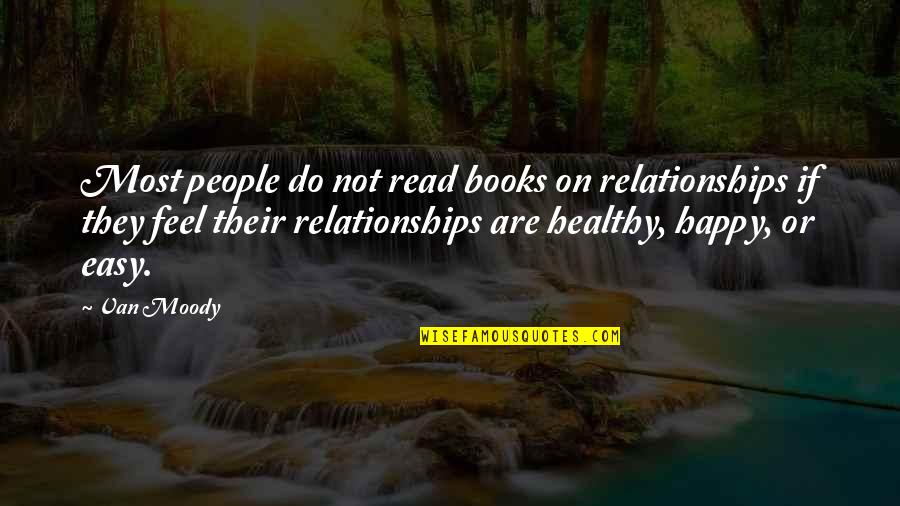 Happy Or Not Quotes By Van Moody: Most people do not read books on relationships
