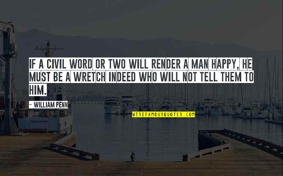 Happy Or Not Quotes By William Penn: If a civil word or two will render
