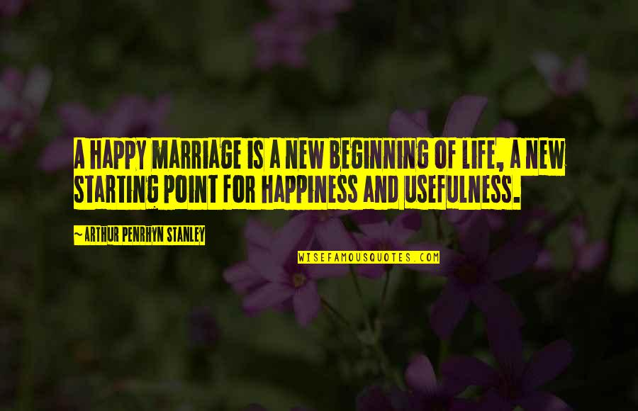 Happy Our Anniversary Quotes By Arthur Penrhyn Stanley: A happy marriage is a new beginning of
