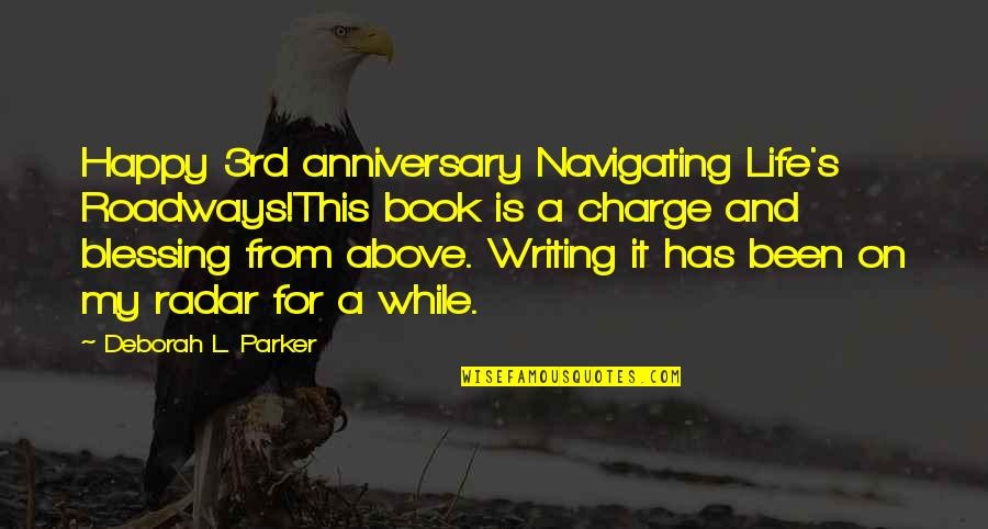 Happy Our Anniversary Quotes By Deborah L. Parker: Happy 3rd anniversary Navigating Life's Roadways!This book is
