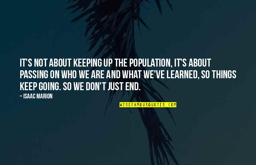 Happy Our Anniversary Quotes By Isaac Marion: It's not about keeping up the population, it's