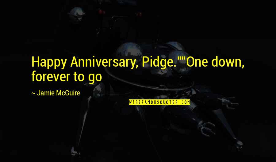 """Happy Our Anniversary Quotes By Jamie McGuire: Happy Anniversary, Pidge.""""""""One down, forever to go"""