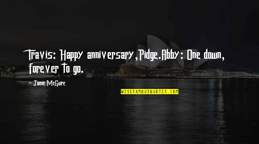 Happy Our Anniversary Quotes By Jamie McGuire: Travis: Happy anniversary,Pidge.Abby: One down, forever to go.