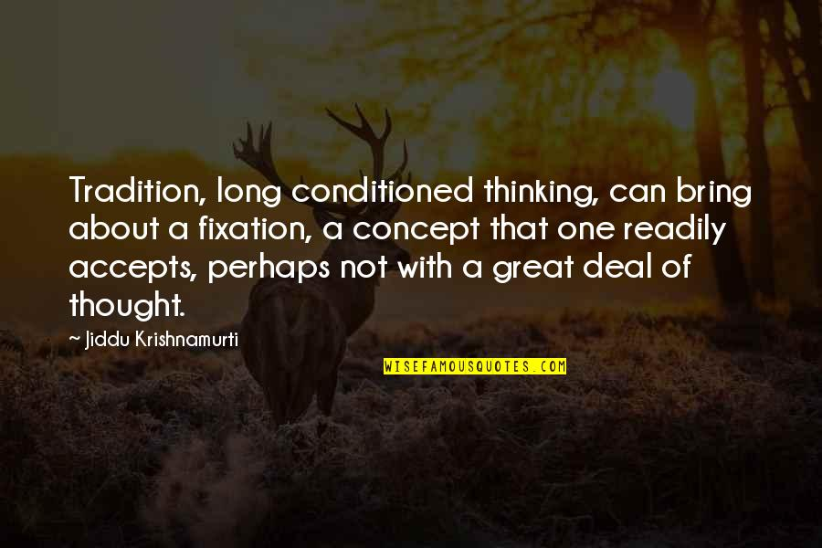 Happy Our Anniversary Quotes By Jiddu Krishnamurti: Tradition, long conditioned thinking, can bring about a