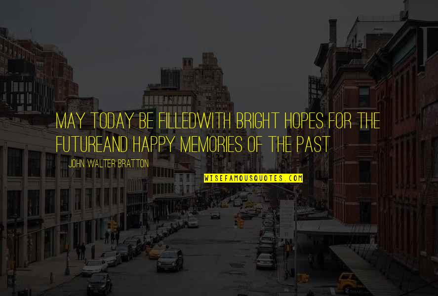 Happy Our Anniversary Quotes By John Walter Bratton: May today be filledWith bright hopes for the