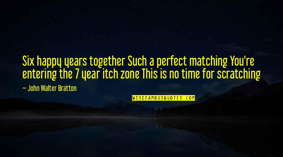 Happy Our Anniversary Quotes By John Walter Bratton: Six happy years together Such a perfect matching