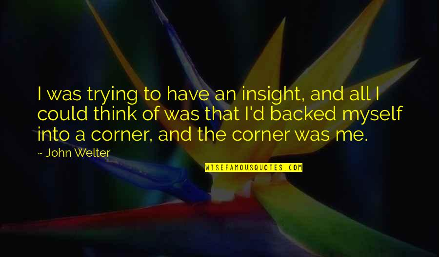 Happy Our Anniversary Quotes By John Welter: I was trying to have an insight, and