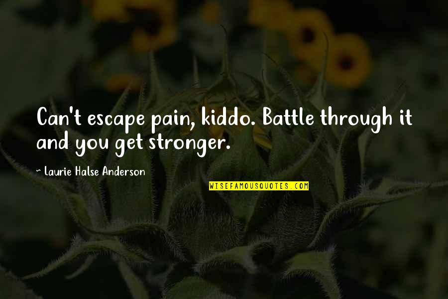 Happy Our Anniversary Quotes By Laurie Halse Anderson: Can't escape pain, kiddo. Battle through it and