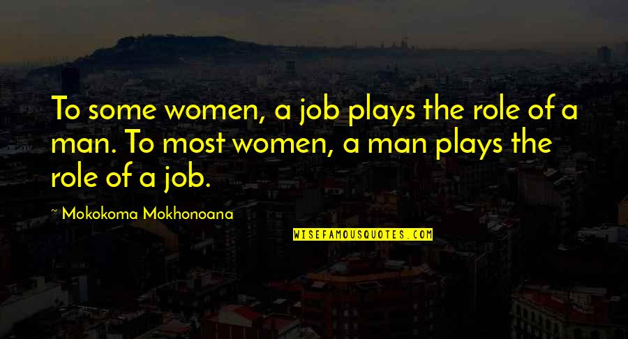 Happy Our Anniversary Quotes By Mokokoma Mokhonoana: To some women, a job plays the role