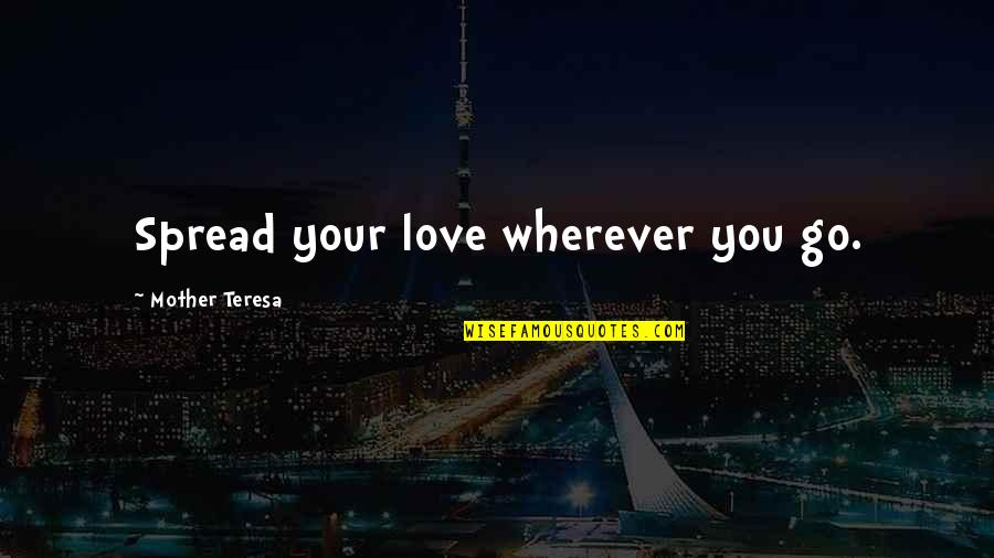 Happy Our Anniversary Quotes By Mother Teresa: Spread your love wherever you go.