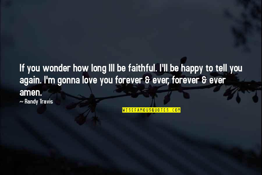 Happy Our Anniversary Quotes By Randy Travis: If you wonder how long Ill be faithful.