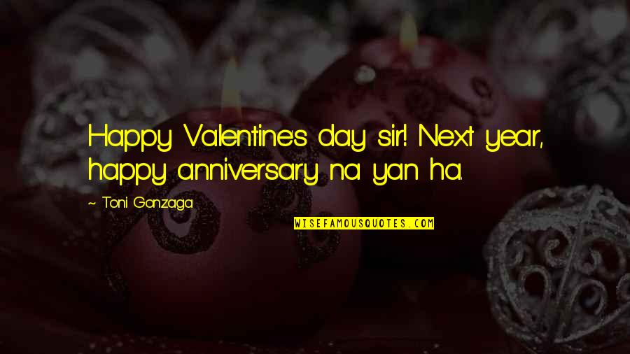 Happy Our Anniversary Quotes By Toni Gonzaga: Happy Valentine's day sir! Next year, happy anniversary