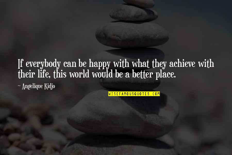 Happy Place In Life Quotes By Angelique Kidjo: If everybody can be happy with what they