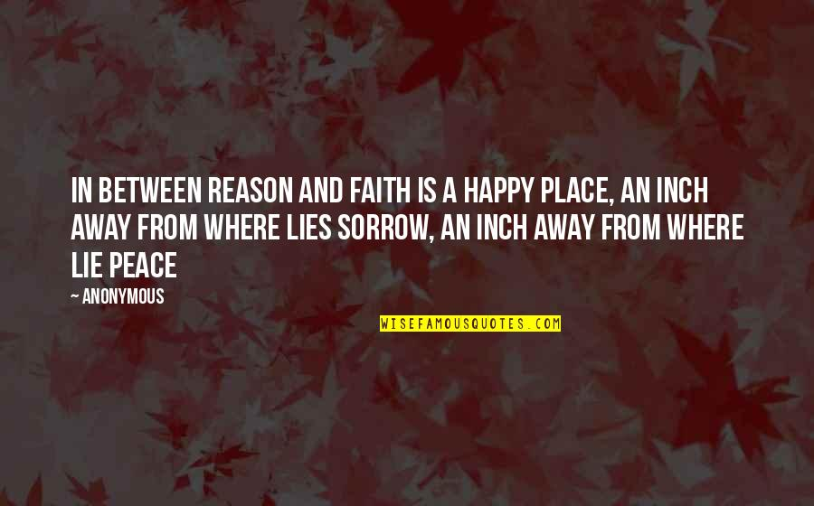 Happy Place In Life Quotes By Anonymous: In between reason and faith is a happy