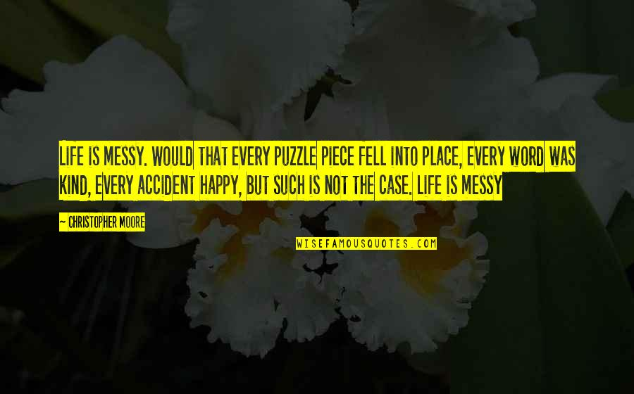 Happy Place In Life Quotes By Christopher Moore: Life is messy. Would that every puzzle piece