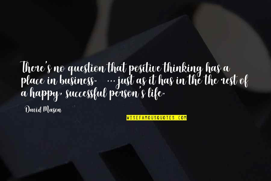 Happy Place In Life Quotes By David Mason: There's no question that positive thinking has a