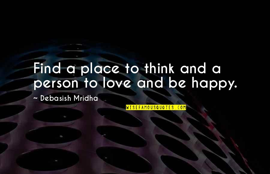 Happy Place In Life Quotes By Debasish Mridha: Find a place to think and a person