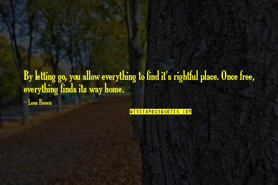 Happy Place In Life Quotes By Leon Brown: By letting go, you allow everything to find
