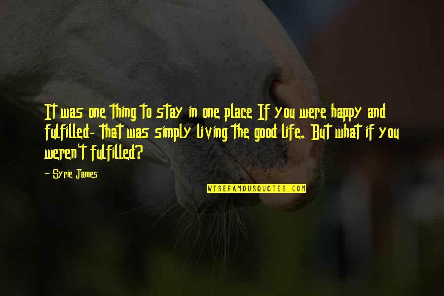 Happy Place In Life Quotes By Syrie James: It was one thing to stay in one