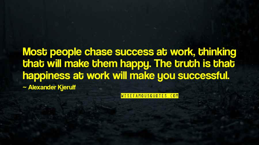 Happy Positive Inspirational Quotes By Alexander Kjerulf: Most people chase success at work, thinking that