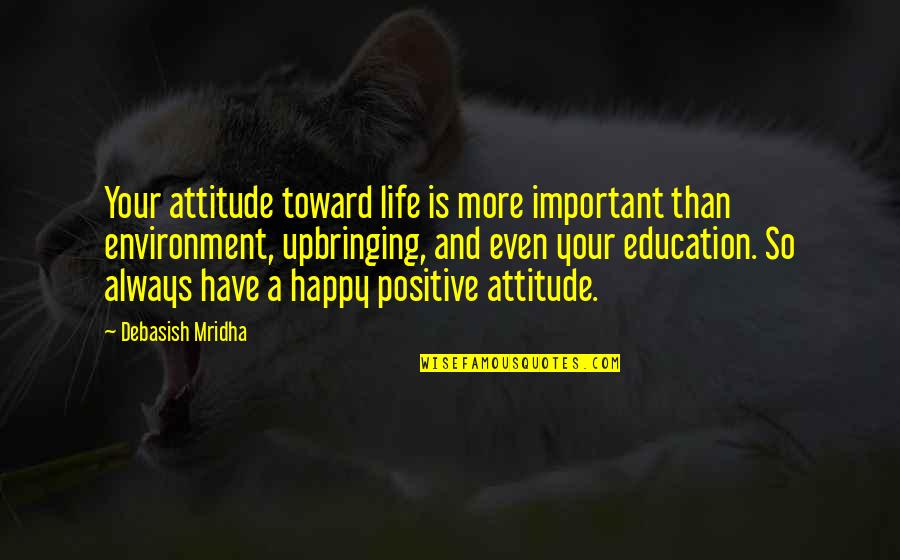 Happy Positive Inspirational Quotes By Debasish Mridha: Your attitude toward life is more important than