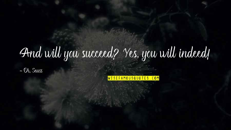Happy Positive Inspirational Quotes By Dr. Seuss: And will you succeed? Yes, you will indeed!