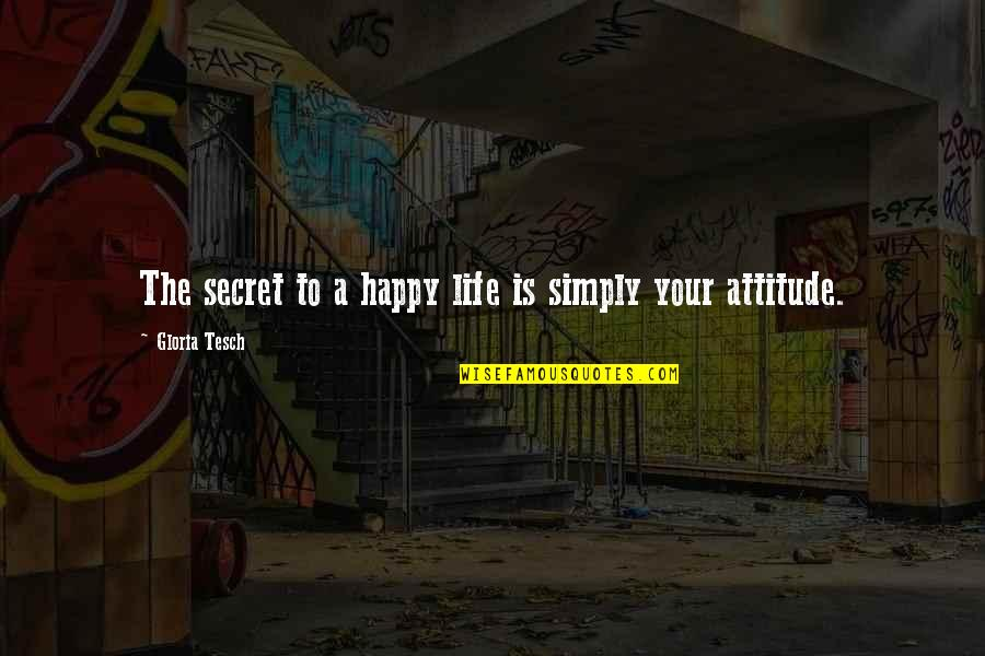 Happy Positive Inspirational Quotes By Gloria Tesch: The secret to a happy life is simply