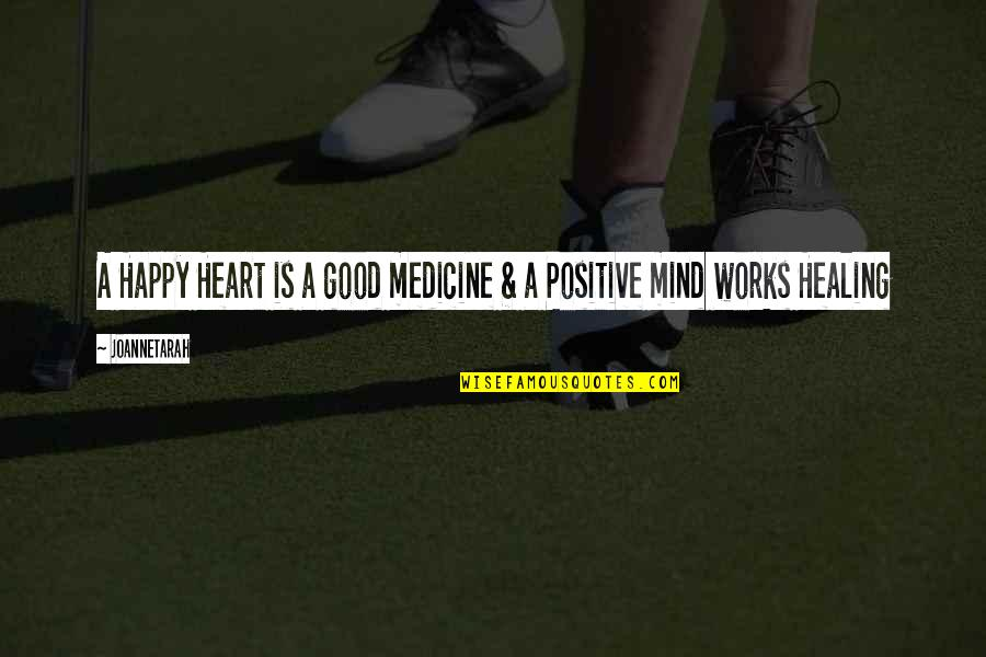 Happy Positive Inspirational Quotes By JoanneTarah: A Happy Heart is a good medicine &