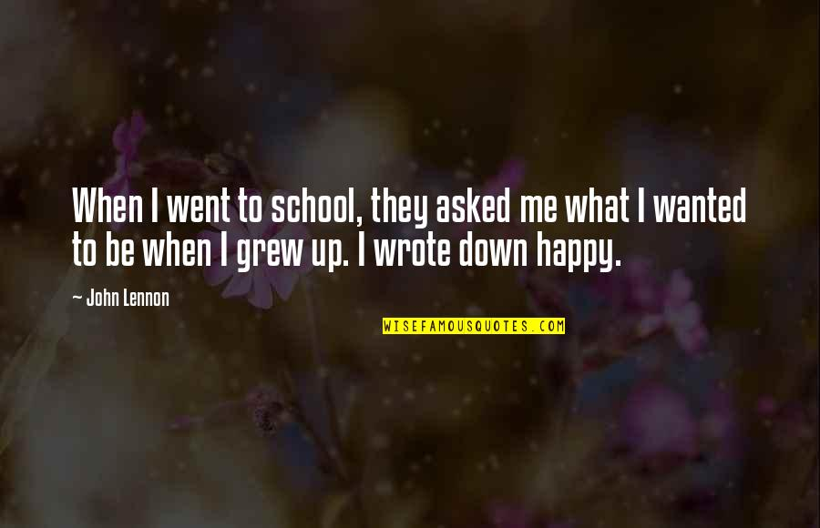 Happy Positive Inspirational Quotes By John Lennon: When I went to school, they asked me