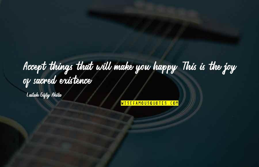 Happy Positive Inspirational Quotes By Lailah Gifty Akita: Accept things that will make you happy. This