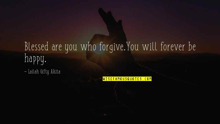 Happy Positive Inspirational Quotes By Lailah Gifty Akita: Blessed are you who forgive.You will forever be
