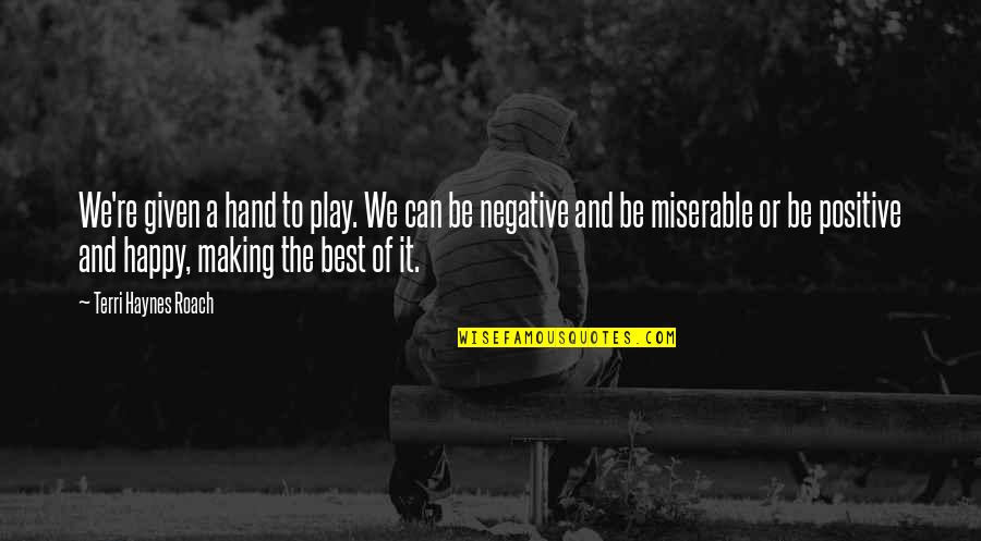 Happy Positive Inspirational Quotes By Terri Haynes Roach: We're given a hand to play. We can