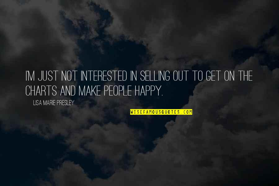 Happy Selling Quotes By Lisa Marie Presley: I'm just not interested in selling out to
