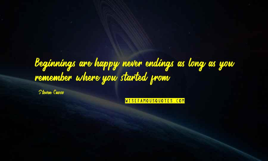 Happy Selling Quotes By Steven Cuoco: Beginnings are happy never-endings as long as you