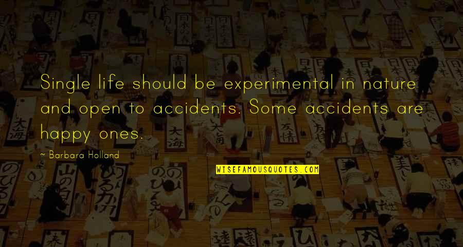 Happy Single Life Quotes By Barbara Holland: Single life should be experimental in nature and