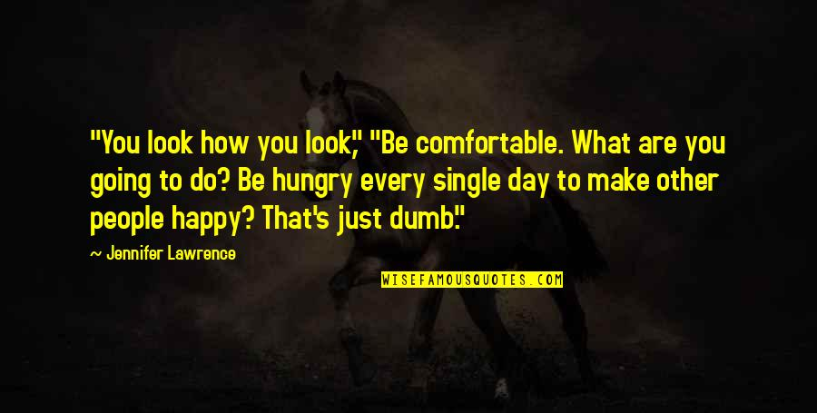 """Happy Single Life Quotes By Jennifer Lawrence: """"You look how you look,"""" """"Be comfortable. What"""