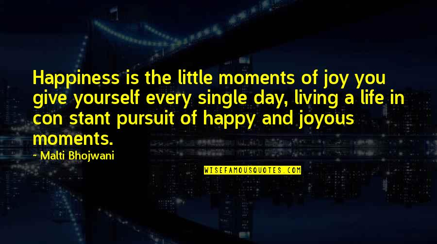 Happy Single Life Quotes By Malti Bhojwani: Happiness is the little moments of joy you