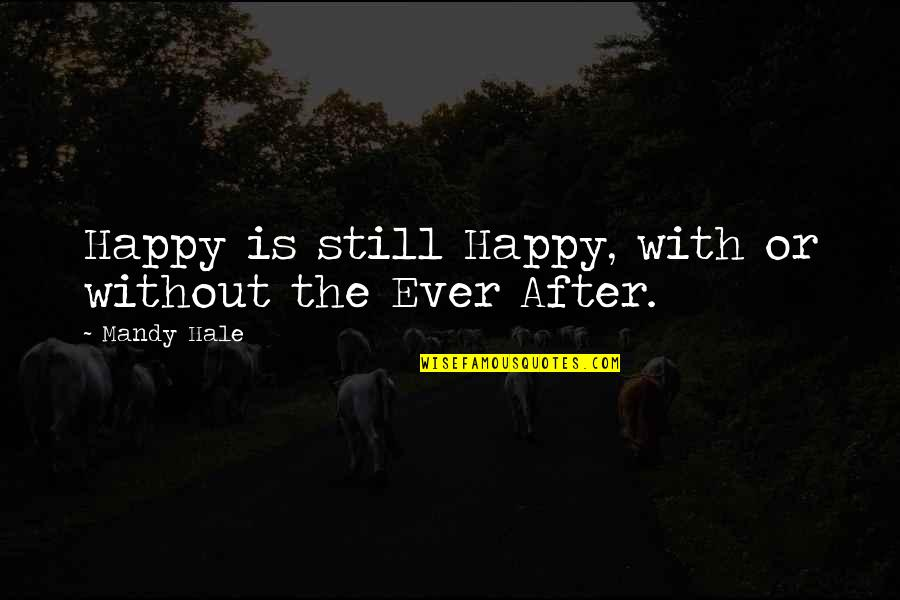 Happy Single Life Quotes By Mandy Hale: Happy is still Happy, with or without the