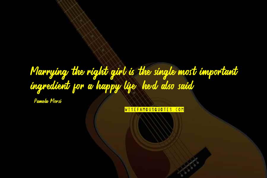 Happy Single Life Quotes By Pamela Morsi: Marrying the right girl is the single most