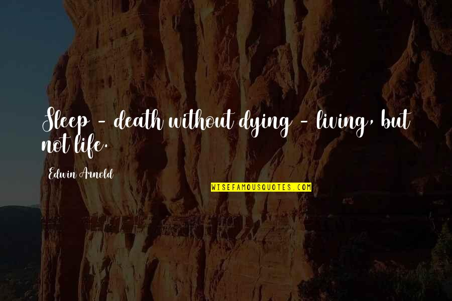 Happy Songkran Quotes By Edwin Arnold: Sleep - death without dying - living, but
