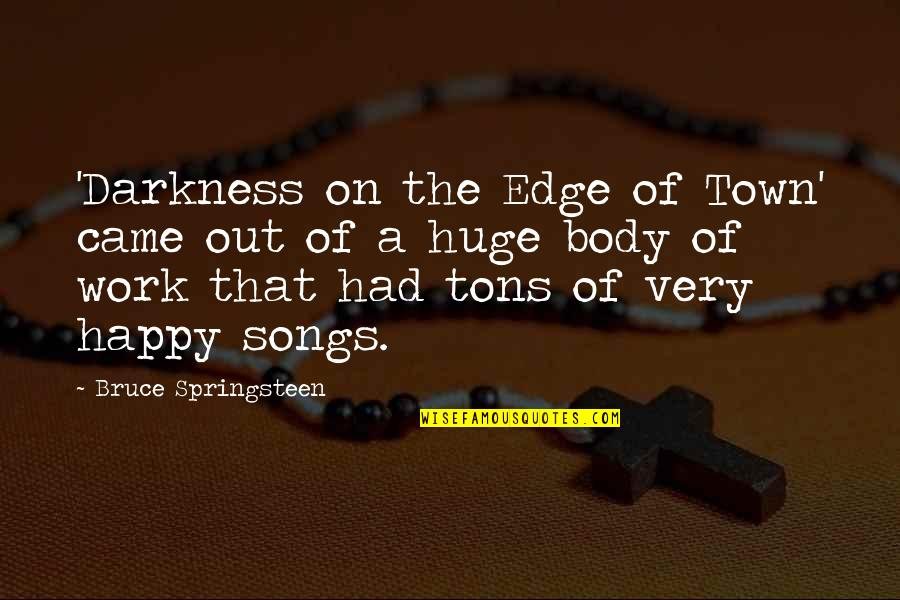 Happy Songs Quotes By Bruce Springsteen: 'Darkness on the Edge of Town' came out
