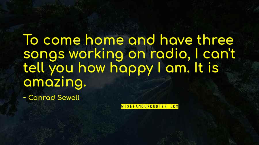 Happy Songs Quotes By Conrad Sewell: To come home and have three songs working
