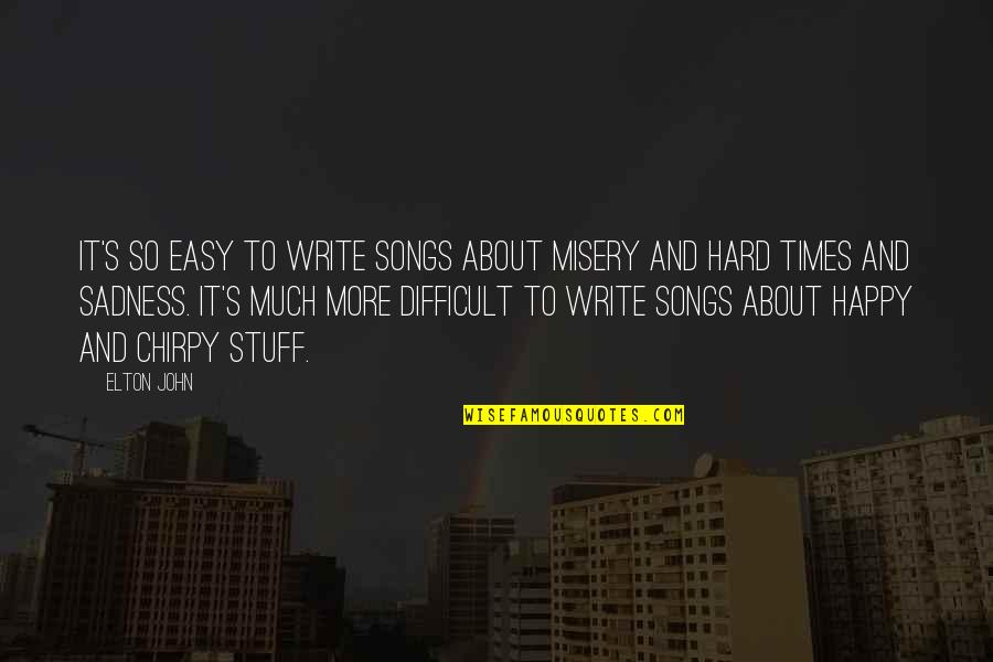 Happy Songs Quotes By Elton John: It's so easy to write songs about misery