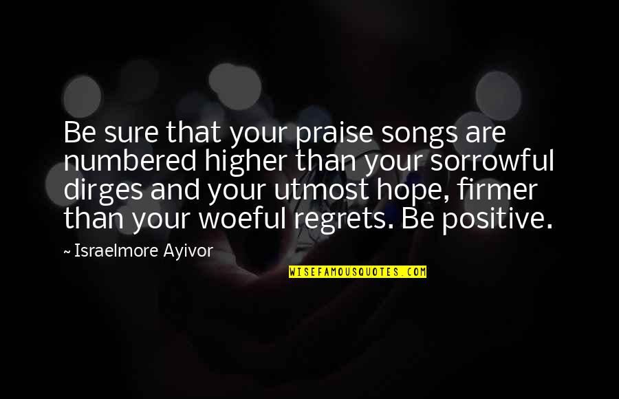 Happy Songs Quotes By Israelmore Ayivor: Be sure that your praise songs are numbered