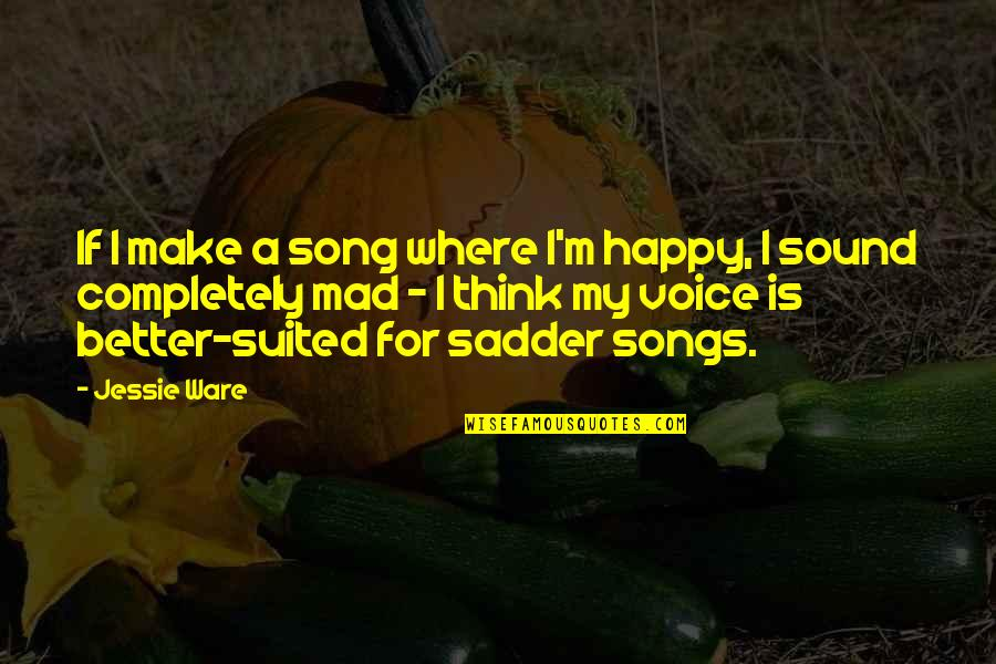 Happy Songs Quotes By Jessie Ware: If I make a song where I'm happy,