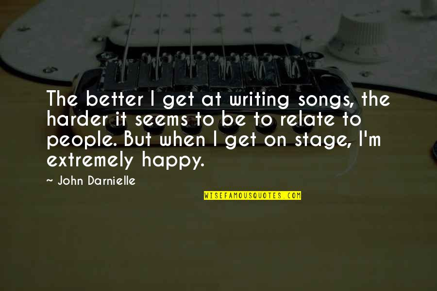 Happy Songs Quotes By John Darnielle: The better I get at writing songs, the